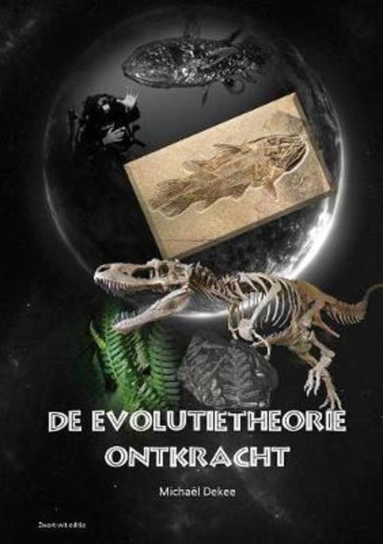 De evolutietheorie ontkracht - Michaël Dekee zwart-wit