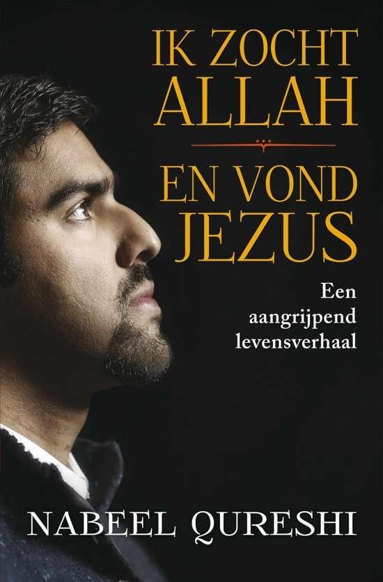 Ik zocht Allah en vond Jezus Nabeel Qureshi